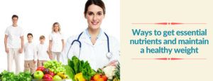 Ways to get essential nutrients and maintain a healthy weight | Cancer Treatment IndiraNagar